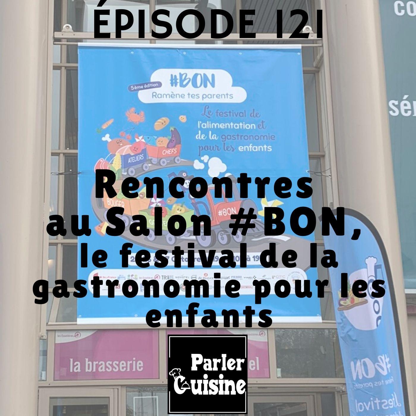 Épisode 121 : Rencontres au Salon #BON, le festival de la gastronomie pour les enfants