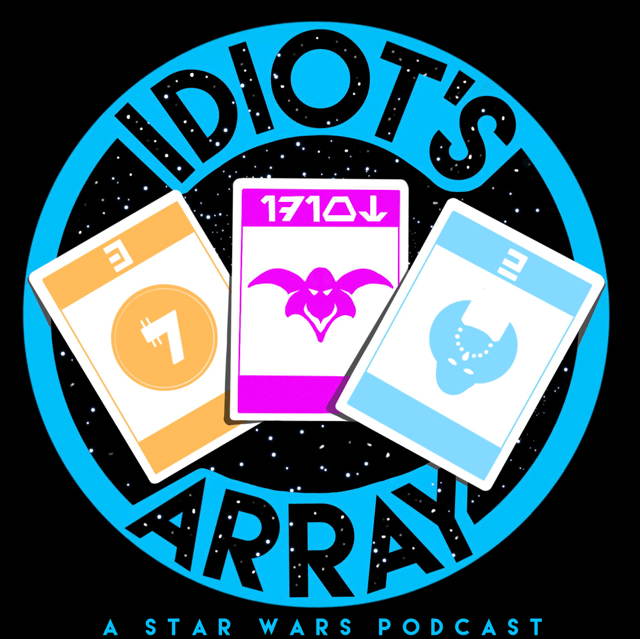 Idiot's Array: A Star Wars Podcast show art