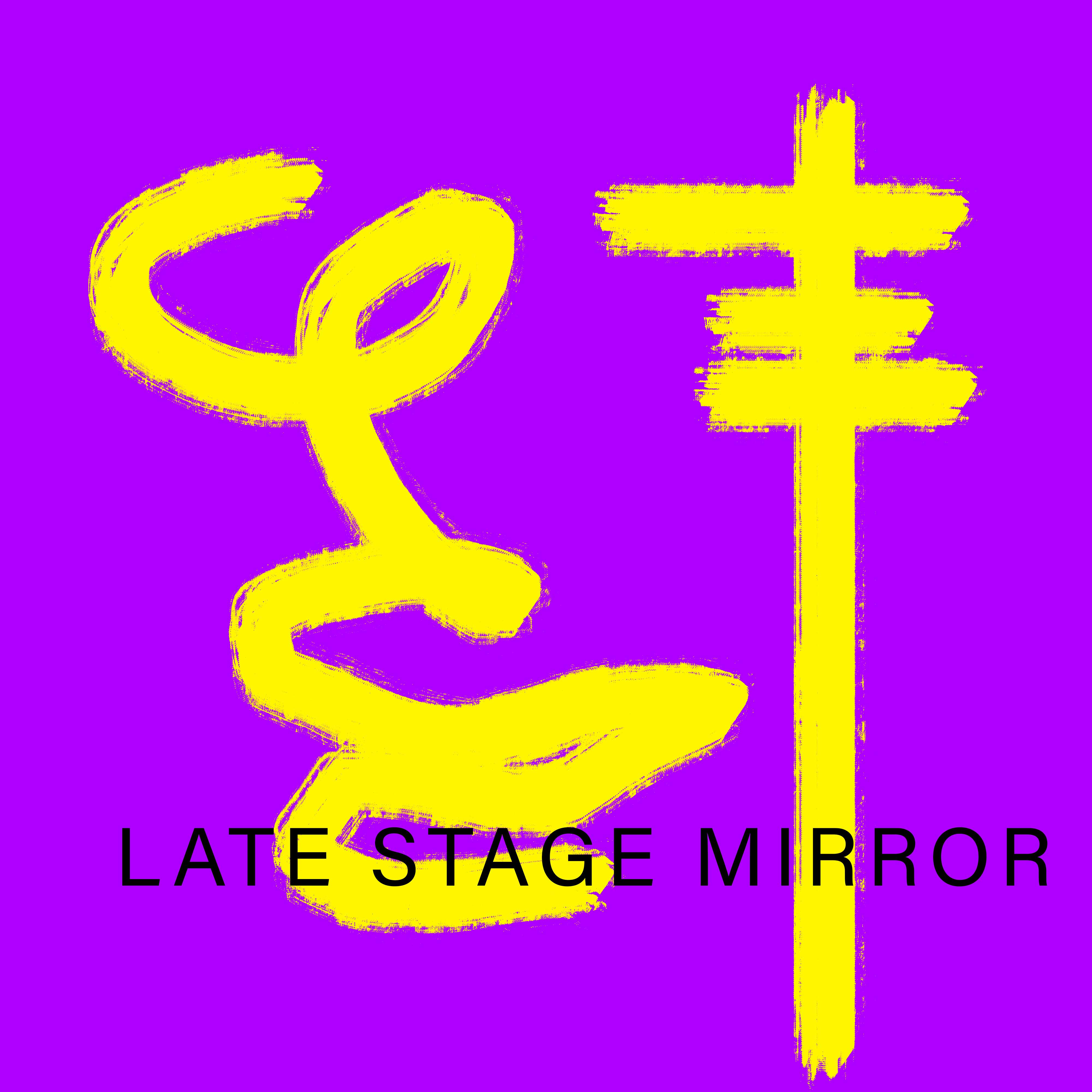 ETE_4//LATE||STAGE||MIRROR// show art