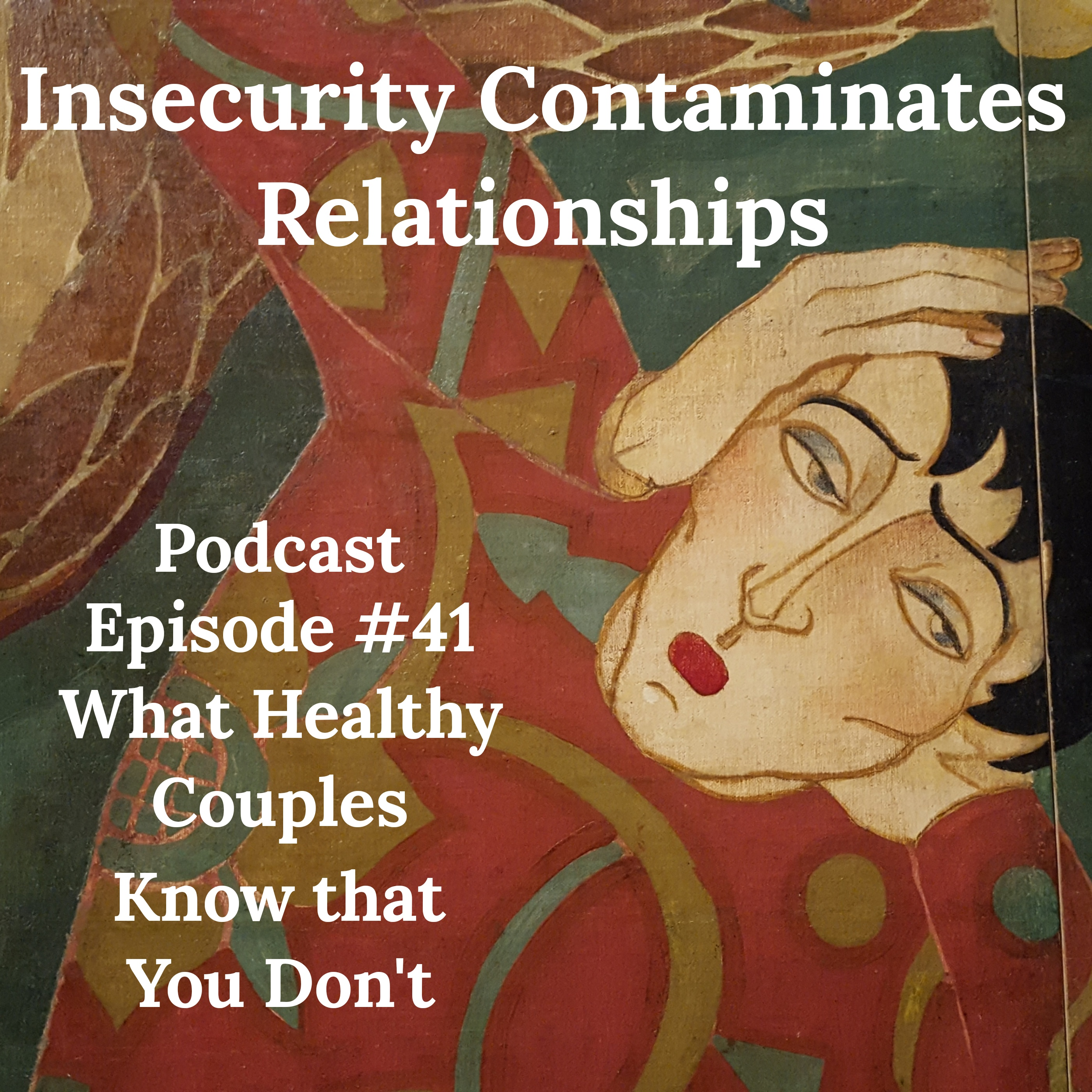 What Healthy Couples Know That You Don't - Insecure? How it Contaminates Relationships Episode #41