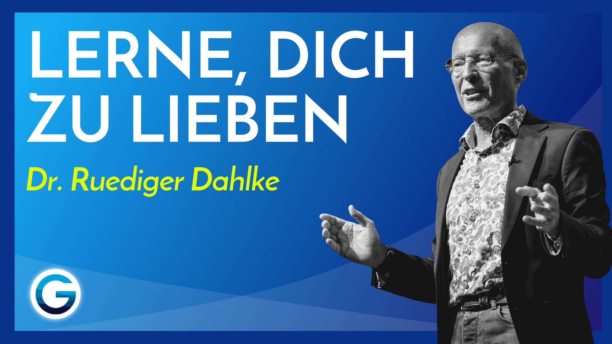 So macht Selbstliebe glücklich & gesund // Dr. Ruediger Dahlke