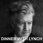 Artwork for Dinner with Lynch #1 : James Hancock and Bradley J Kornish Talk Lynch's Feature Films