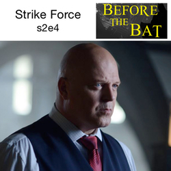 s2e4 Strike Force - Before the Bat: The Gotham Podcast