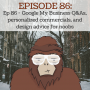 Artwork for  Ep - 86 Google My Business Q&As, personalized eCommerce commercials, and design advice for noobs