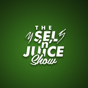 The Sel n Juice Show