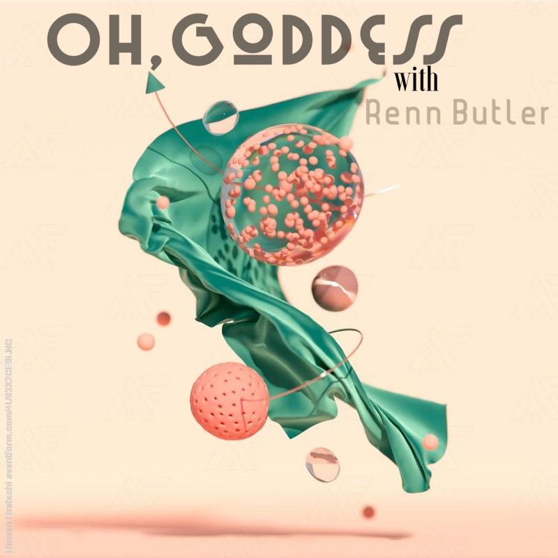Oh, Goddess with Renn Butler show art