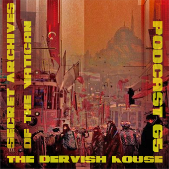 Secret Archives of the Vatican Podcast 65 - The Dervish House