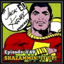 Artwork for Episode 49- Shazammin' It Up!