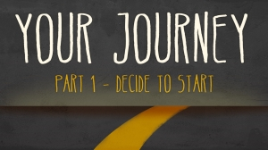YOUR JOURNEY - Part 1: Decide to Start