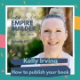 Artwork for 67: How to publish your book with Kelly Irving