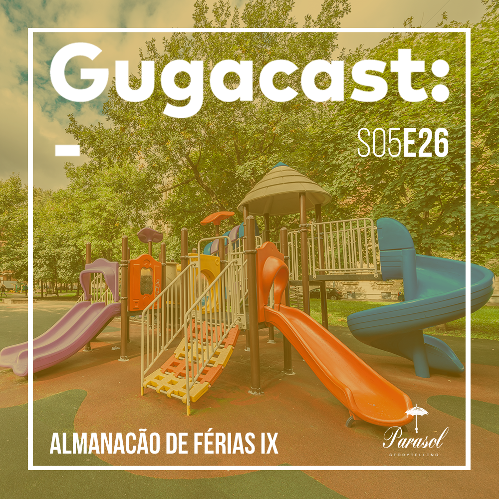 Almanacão de Férias IX - Gugacast - S05E26