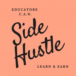 Educators CAN Side Hustle