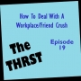 Artwork for How to Deal With a Workplace / Friend Crush - THRST019