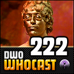 DWO WhoCast - #222 - Doctor Who Podcast