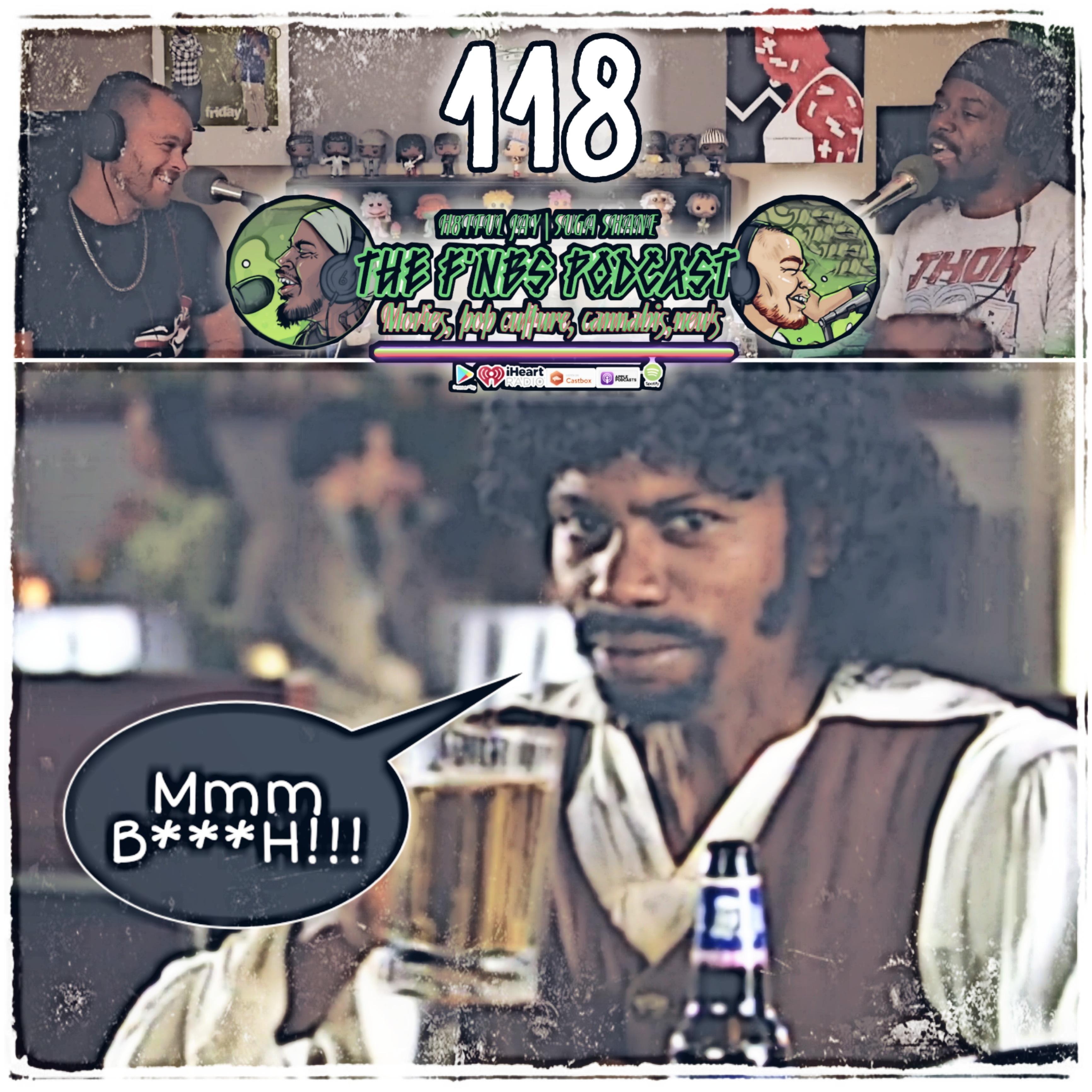 Artwork for THE F'NBS PODCAST EP. 118 MMM B***H!!| H8TFUL JAY & SUGA SHANE