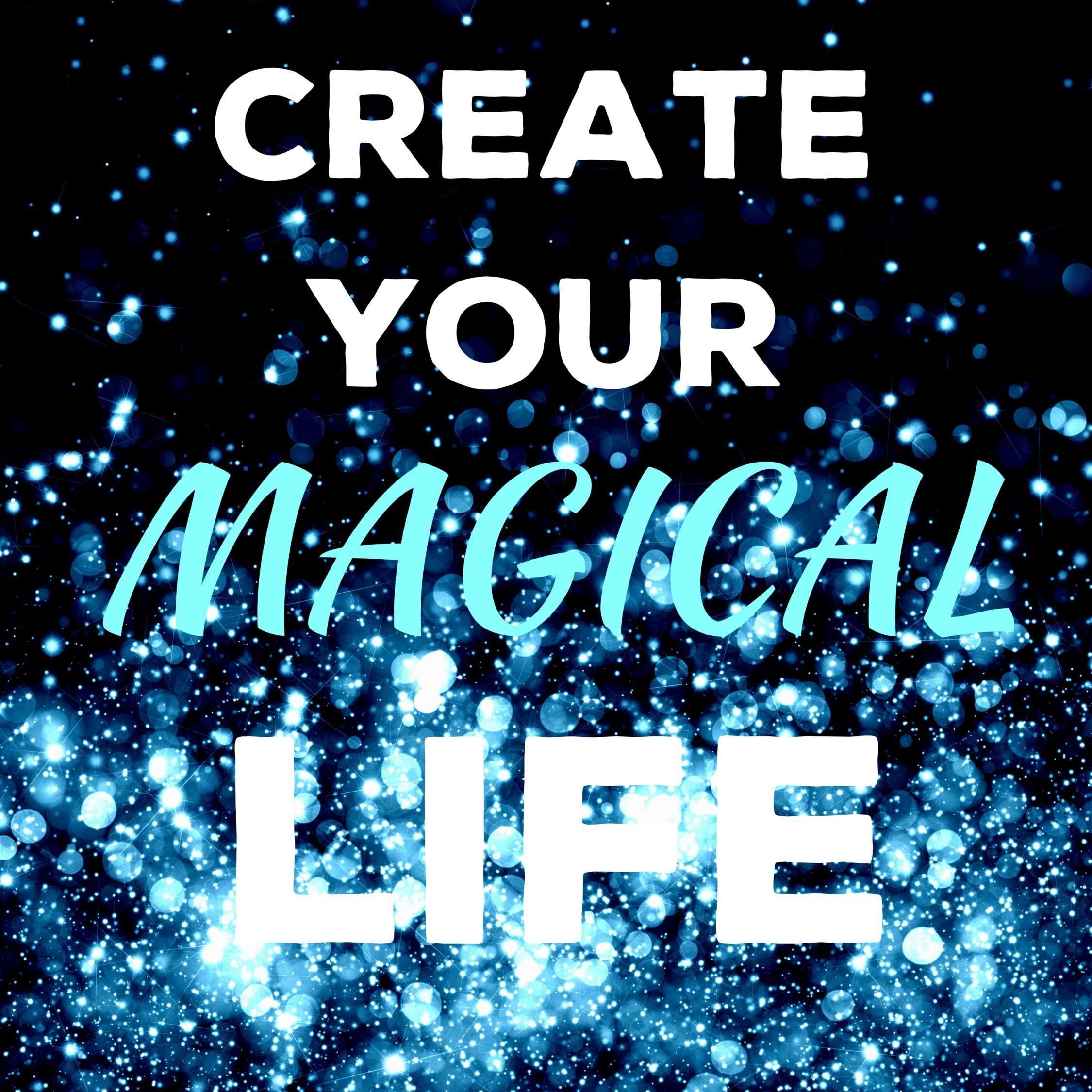 Create Your Magical Life – Alana Sheeren