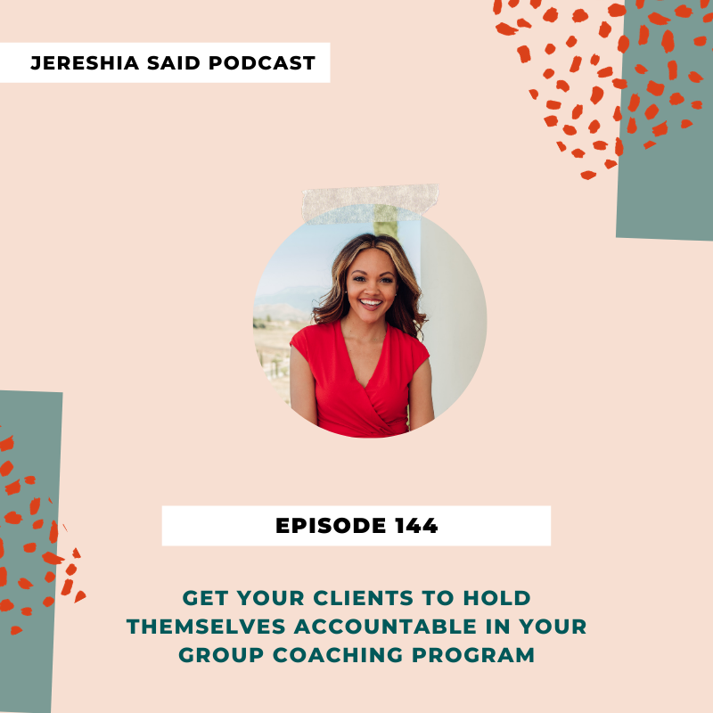 Jereshia Said Podcast - Ep#144- Get Your Clients To Hold Themselves Accountable In Your Group Coaching Program