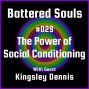 Artwork for Battered Souls #029 - The Power of Social Conditioning with Kingsley Dennis