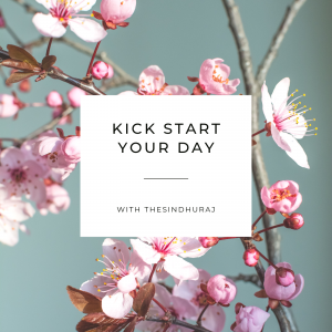 Kick Start Your Day with thesindhuraj