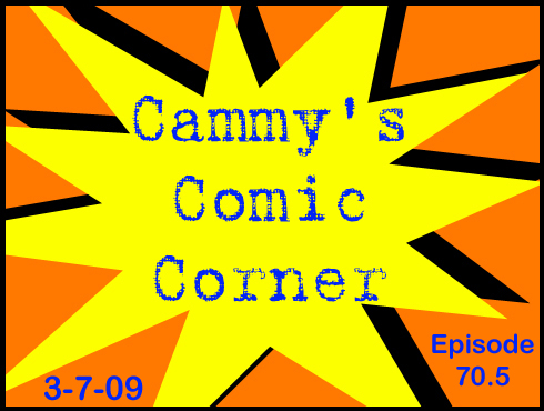 Cammy's Comic Corner - Episode 70.5 (3/7/09)