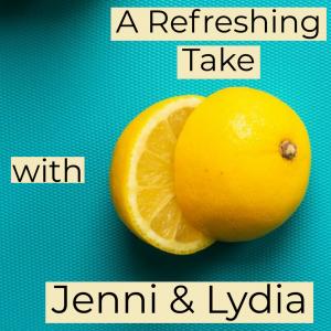 A Refreshing Take with Jenni & Lydia