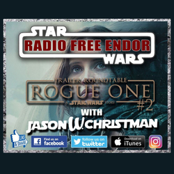 "Season 2 Episode 10 ""Rogue One RoundTable #2"""