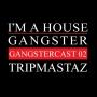Artwork for Tripmastaz - The Gangstercast #02