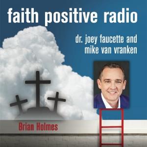 Faith Positive Radio: Brian Holmes