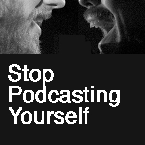 Stop Podcasting Yourself - ep.2