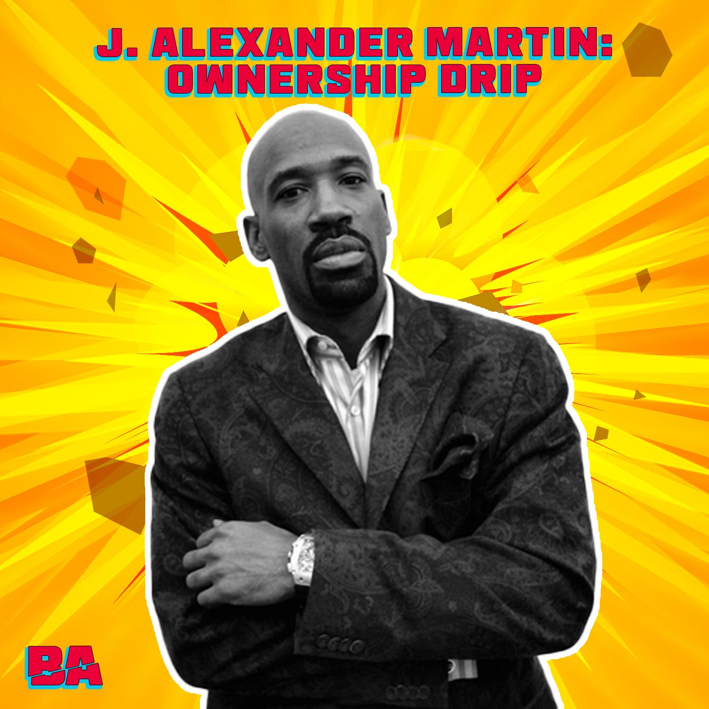 J. Alexander Martin (FUBU) Interview: Ownership Drip