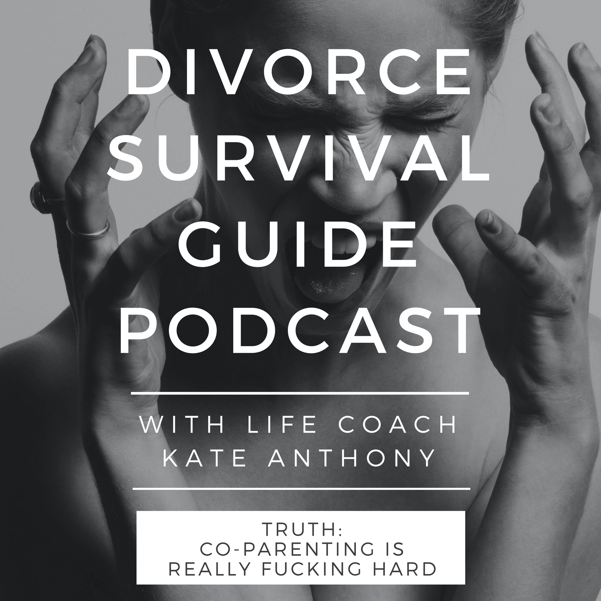 The Divorce Survival Guide Podcast - TRUTH: Co-Parenting is Really F*cking Hard
