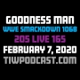 Artwork for Goodness Man (WWE SmackDown 1068 / 205 Live 165 Review)