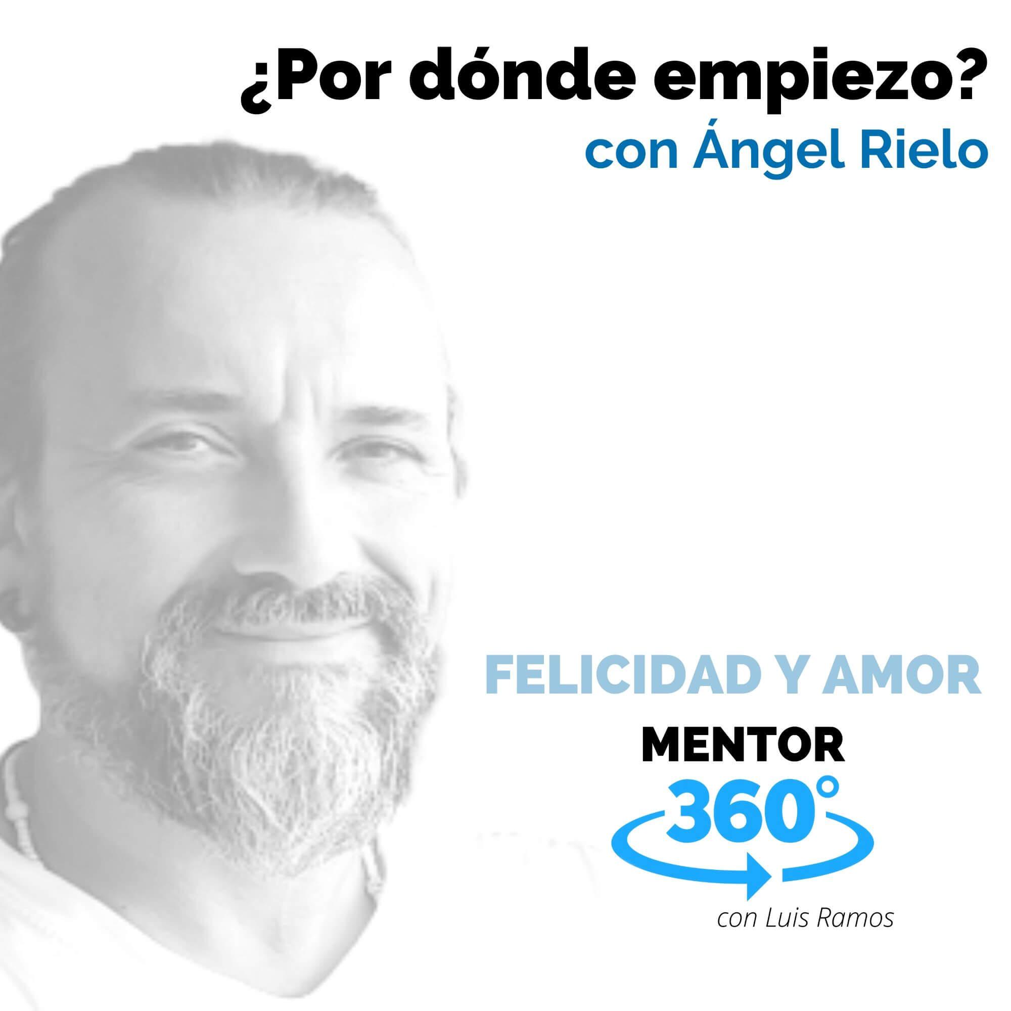 Por dónde empiezo, con Ángel Rielo - FELICIDAD Y AMOR