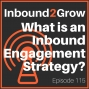 Artwork for Episode 115: What is an Inbound Engagement Strategy?