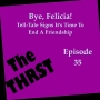 Artwork for Bye, Felicia! Tell-Tale Signs It's Time To End A Friendship - THRST035