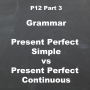 Artwork for P12 [3/5] Grammar: Present Perfect Simple vs Present Perfect Continuous
