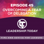 Artwork for Episode 45 - Overcoming a Fear of Delegation