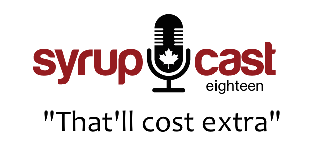 SyrupCast 18: That'll Cost Extra