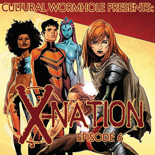 Cultural Wormhole Presents: X-Nation Episode 6