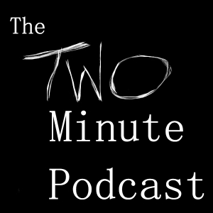 The Two Minute Podcast