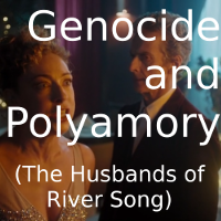Genocide and Polyamory (The Husbands of River Song)