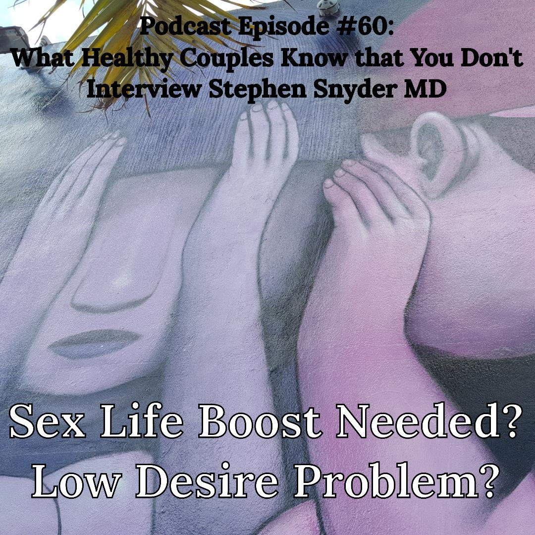 What Healthy Couples Know That You Don't - Sex Life Boost Needed for Your Relationship? Low Desire Problem?
