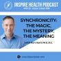 Artwork for Synchronicity: the magic, the mystery, the meaning with Dr. Ken Harris M.S. D.C. : IHP85