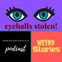 Artwork for Eyeballs Stolen-WEIRD STORIES