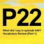 Artwork for P22 [1] What did I say in episode 649? Vocabulary Review