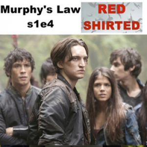 Murphy's Law s1e4 -  Red Shirted: The 100 Podcast