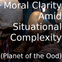 Moral Clarity Amid Situational Complexity (Planet of the Ood)