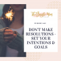 Artwork for Don't Make Resolutions - Set Your Intentions and Goals