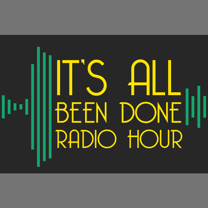 """""""    It's All Been Done Radio Hour """" Podcast"""