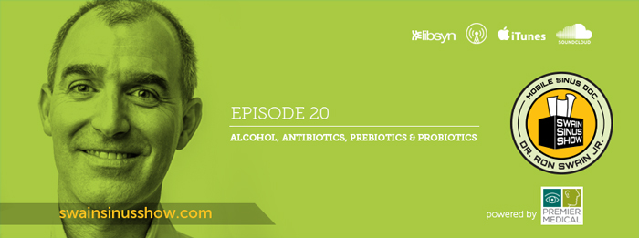 Swain Sinus Show | ep20 | Antibiotics | Alcohol | Probiotics
